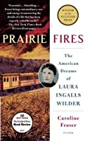 Prairie Fires: The American Dreams of Laura Ingalls Wilder (International Edition)