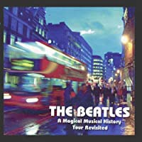 The Beatles: A Magical Musical History Tour Revisited