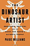 The Dinosaur Artist: Obsession, Betrayal, and the Quest for Earth's Ultimate Trophy 画像