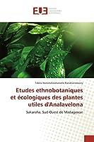 Etudes ethnobotaniques et écologiques des plantes utiles d'Analavelona: Sakaraha, Sud-Ouest de Madagascar