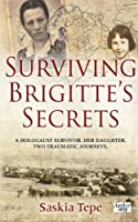 Surviving Brigitte's Secrets: A Holocaust Survivor. Her Daughter. Two Traumatic Journeys.