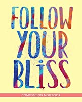 """Follow Your Bliss: Composition Notebook Motivational Inspirational Joseph Campbell Quote Journal College Ruled Lined Diary Soft Cool Cover Design 110 Pages 7.5"""" x 9.25"""