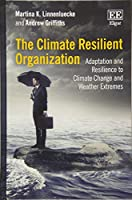 The Climate Resilient Organization: Adaptation and Resilience to Climate Change and Weather Extremes