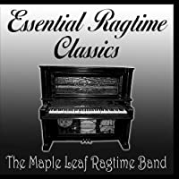 Essential Ragtime Classics by The Maple Leaf Ragtime Band