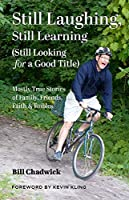 Still Laughing, Still Learning - Still Looking for a Good Title: Mostly True Stories of Family, Friends, Faith & Foibles