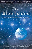 The Blue Island: and Other Spiritualist Writings (Life on Other Worlds)