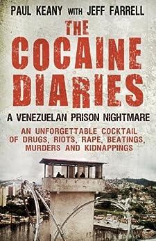 The Cocaine Diaries: A Venezuelan Prison Nightmare by [Farrell, Jeff, Keany, Paul]