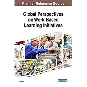 Global Perspectives on Work-based Learning Initiatives (Advances in Educational Technologies and Instructional Design)