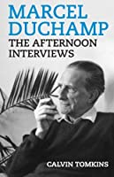 Marcel Duchamp: The Afternoon Interviews by Calvin Tomkins(2013-02-28)