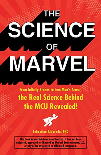 The Science of Marvel: From Infinity Stones to Iron Man's Armor, the Real Science Behind the MCU Revealed! (English Edition)