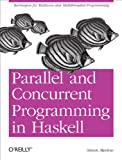 Parallel and Concurrent Programming in Haskell: Techniques for Multicore and Multithreaded Programming (English Edition)
