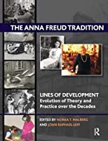 The Anna Freud Tradition: Lines of Development - Evolution of Theory and Practice over the Decades (Lines of Development Series) by Norka T. Malberg(2011-11-30)