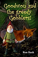 Goodwon and the Greedy Gobblers!