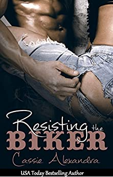 Resisting the Biker (An Alpha Motorcycle Club Romance) Book One: (The Biker Series) by [Alexandra, Cassie, Middleton,K.L.]