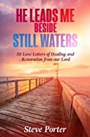 He Leads Me Beside Still Waters: 50 Love Letters of Healing and Restoration from Our Lord