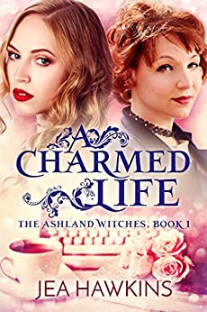 A Charmed Life: The Ashland Witches, Book 1 by [Hawkins, Jea]