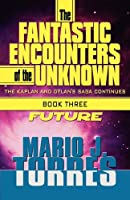 The Fantastic Encounters of the Unknown: Future (The Kaplan and Dylan's Saga Continues)