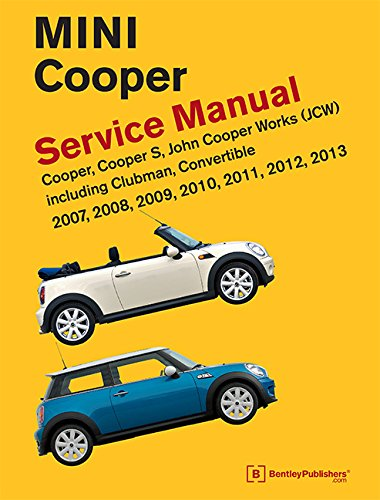 Mini Cooper (R55, R56, R57) Service Manual: 2007, 2008, 2009, 2010, 2011, 2012, 2013: Cooper, Cooper S, John Cooper Works (JCW) Including Clubman, Convertible
