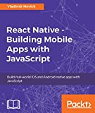 React Native - Building Mobile Apps with JavaScript: Build real-world iOS and Android native apps with JavaScript (English Edition)