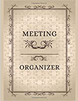 MEETING ORGANIZER: Business Organizer journal for taking minutes of Meetings, Attendees, and Action items