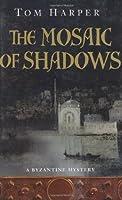 Mosaic Of Shadows (A Byzantine Mystery)