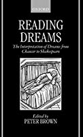 Reading Dreams: The Interpretation of Dreams from Chaucer to Shakespeare