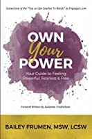 Own Your Power: Your Guide to Feeling Powerful, Fearless & Free
