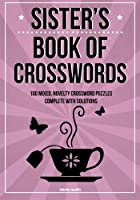 Sister's Book of Crosswords: 100 Novelty Crossword Puzzles