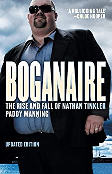 Boganaire: The Rise and Fall of Nathan Tinkler by [Manning, Paddy]