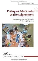 Pratiques éducatives et d'enseignement: La place de la didactique au service de l'oeuvre pédagogique