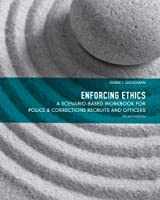 Enforcing Ethics: A Scenario-Based Workbook for Police & Corrections Recruits and Officers