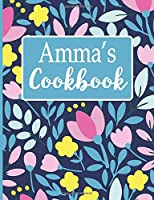 Amma's Cookbook: Create Your Own Recipe Book, Empty Blank Lined Journal for Sharing  Your Favorite  Recipes, Personalized Gift, Spring Botanical Flowers