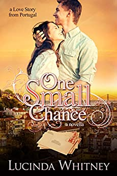 One Small Chance: a novella (a Love Story from Portugal) by [Whitney, Lucinda]