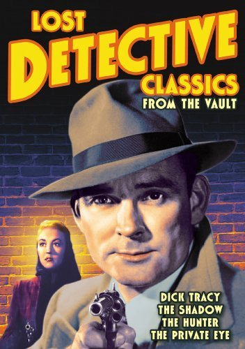 Lost Detective Classics from the Vault: The Hunter (1952) / The Shadow: House of Mystery (1932) / The Private Eye (1951) / Dick Tracy: Shakey's Secret Treasure (1952) by Barry Nelson