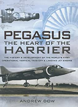 Pegasus, The Heart of the Harrier: The History and Development of the World's First Operational Vertical Take-off and Landing Jet Engine by [Dow, Andrew]