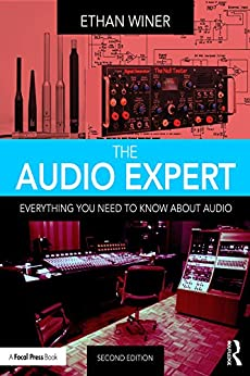 The Audio Expert: Everything You Need to Know About Audio by [Winer, Ethan]