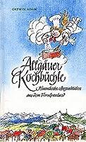 Allgaeuer Kochbuechle: Himmlische Spezialitaeten aus dem Voralpenland