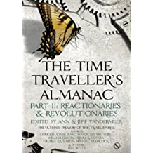The Time Traveller's Almanac Part II - Reactionaries: A Treasury of Time Travel Fiction – Brought to You from the Future (Time Traveller's Almanac Book 2)