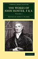 The Works of John Hunter, F.R.S.: With Notes (Cambridge Library Collection - History of Medicine)