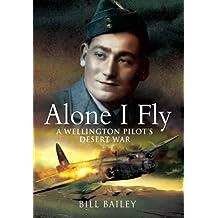 Alone I Fly - Memoirs of a Bomber Pilot: A Wellington Pilot's Desert War