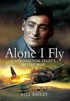 Alone I Fly: A Wellington Pilot's Desert War by [Bailey, Bill, Green, Ronnie]