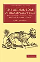 The Animal-Lore of Shakespeare's Time: Including Quadrupeds, Birds, Reptiles, Fish And Insects (Cambridge Library Collection - Shakespeare and Renaissance Drama)