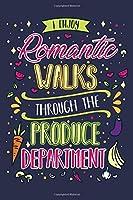 I Enjoy Romantic Walks Through The Produce Deptartment: Cute Vegan Themed Blank Lined Journal Notebook For Women Vegetarians