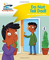 Reading Planet - Do Not Tell Dad - Yellow: Comet Street Kids (Rising Stars Reading Planet)