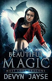 Beautiful Magic: An Urban Fantasy Story (Must Love Dragons Book 1) by [Jayse, Devyn]