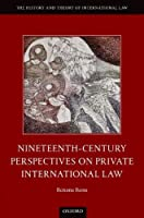 Nineteenth-Century Perspectives on Private International Law (The History and Theory of International Law)