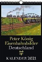 EISENBAHN KALENDER 2021: Peter Koenig Eisenbahnbilder Deutschland