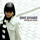 Almost Persuaded - Swing Out Sister