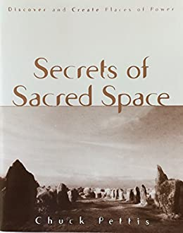 Secrets of Sacred Space: Discover and Create Places of Power by [Pettis, Chuck]