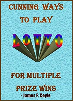 CUNNING WAYS TO PLAY LOTTO FOR MULTIPLE PRIZE WINS by [Coyle, James F.]